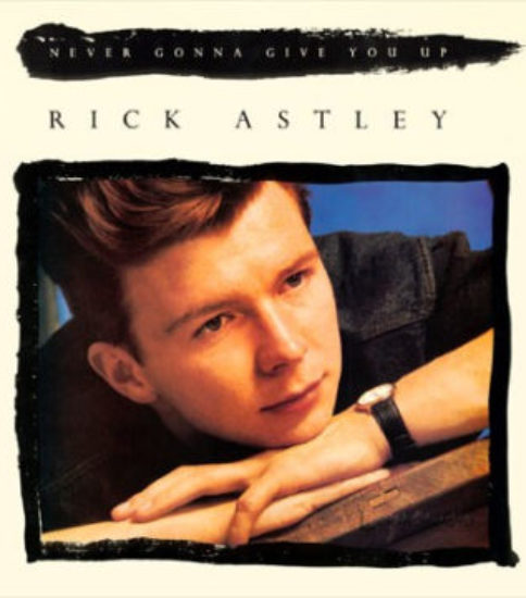 「Never Gonna Give You Up」 Rick Astley